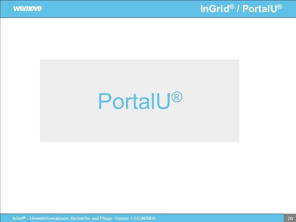 InGrid ® / PortalU ® InGrid ® – Umweltinformationen, Recherche und Pflege - Version 1.2-FLINTBEK 20 PortalU ®