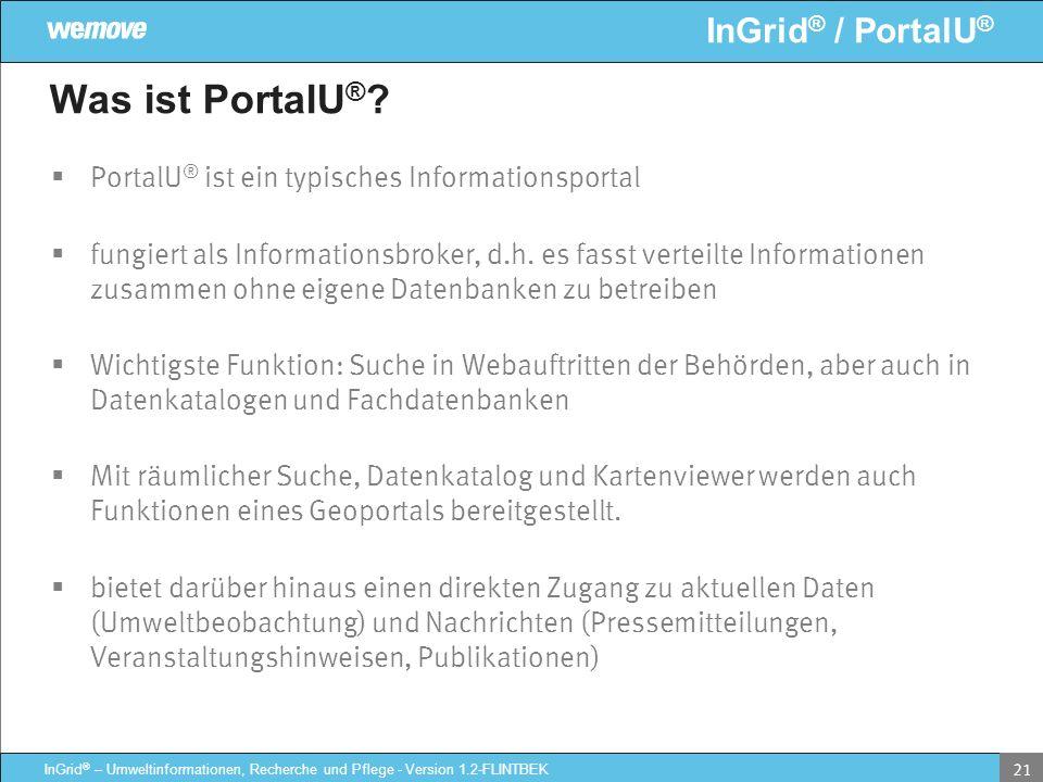 InGrid ® / PortalU ® InGrid ® – Umweltinformationen, Recherche und Pflege - Version 1.2-FLINTBEK 21 Was ist PortalU ® ? PortalU ® ist ein typisches In