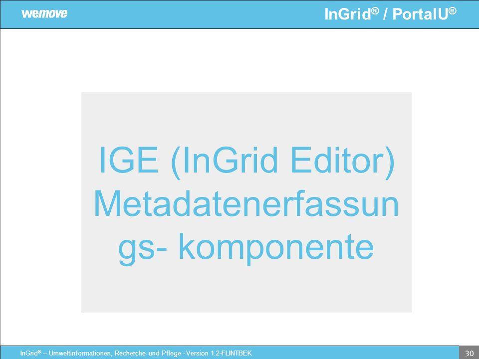 InGrid ® / PortalU ® InGrid ® – Umweltinformationen, Recherche und Pflege - Version 1.2-FLINTBEK 30 IGE (InGrid Editor) Metadatenerfassun gs- komponen