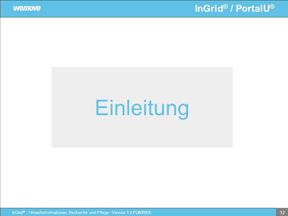 InGrid ® / PortalU ® InGrid ® – Umweltinformationen, Recherche und Pflege - Version 1.2-FLINTBEK 32 Einleitung