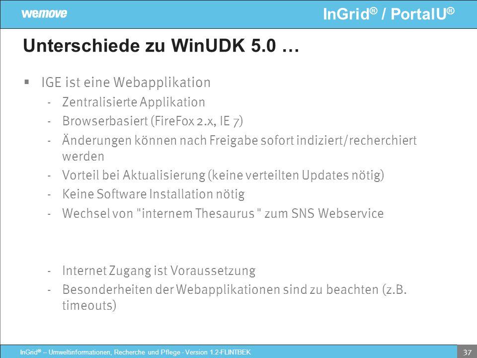InGrid ® / PortalU ® InGrid ® – Umweltinformationen, Recherche und Pflege - Version 1.2-FLINTBEK 37 Unterschiede zu WinUDK 5.0 … IGE ist eine Webappli