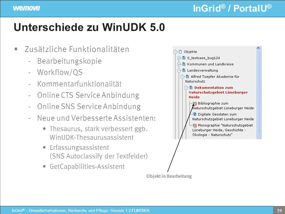 InGrid ® / PortalU ® InGrid ® – Umweltinformationen, Recherche und Pflege - Version 1.2-FLINTBEK 39 Unterschiede zu WinUDK 5.0 Zusätzliche Funktionali