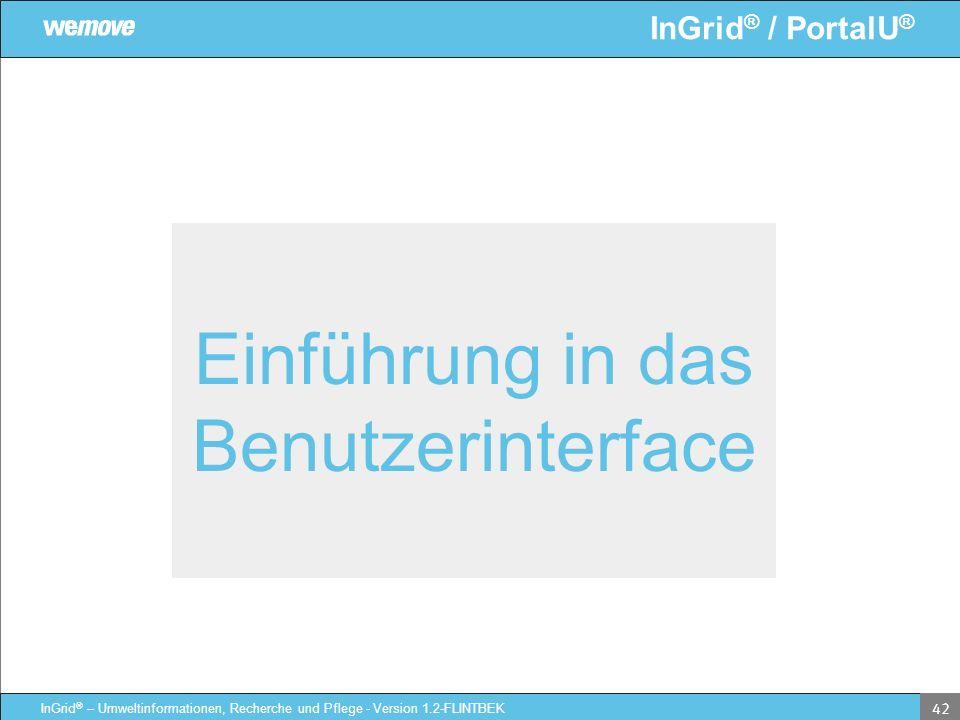 InGrid ® / PortalU ® InGrid ® – Umweltinformationen, Recherche und Pflege - Version 1.2-FLINTBEK 42 Einführung in das Benutzerinterface