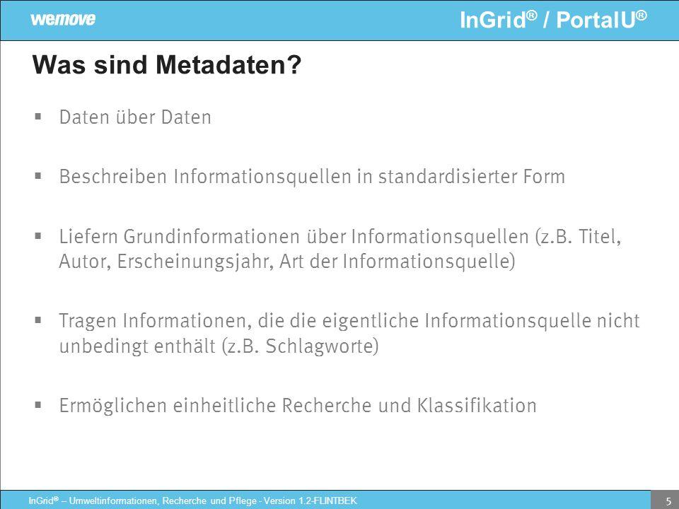 InGrid ® / PortalU ® InGrid ® – Umweltinformationen, Recherche und Pflege - Version 1.2-FLINTBEK 5 Was sind Metadaten? Daten über Daten Beschreiben In