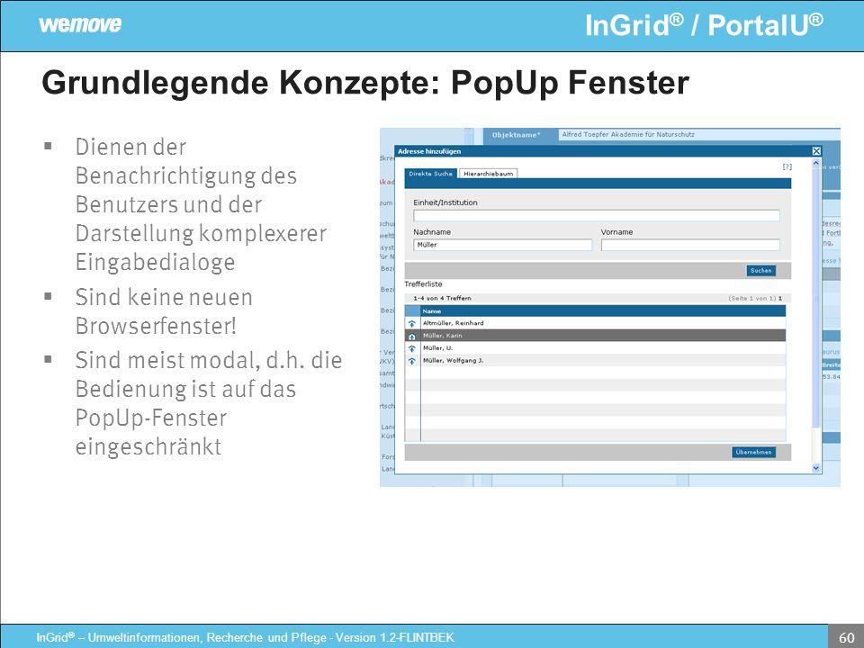InGrid ® / PortalU ® InGrid ® – Umweltinformationen, Recherche und Pflege - Version 1.2-FLINTBEK 60 Grundlegende Konzepte: PopUp Fenster Dienen der Be