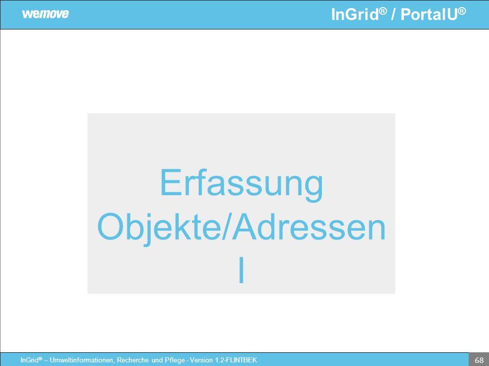 InGrid ® / PortalU ® InGrid ® – Umweltinformationen, Recherche und Pflege - Version 1.2-FLINTBEK 68 Erfassung Objekte/Adressen I