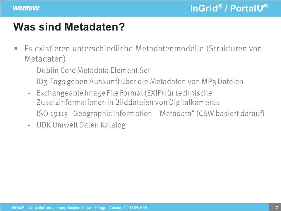 InGrid ® / PortalU ® InGrid ® – Umweltinformationen, Recherche und Pflege - Version 1.2-FLINTBEK 7 Was sind Metadaten? Es existieren unterschiedliche