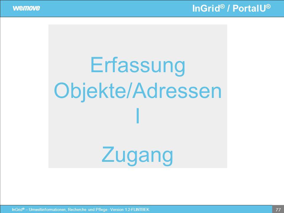 InGrid ® / PortalU ® InGrid ® – Umweltinformationen, Recherche und Pflege - Version 1.2-FLINTBEK 77 Erfassung Objekte/Adressen I Zugang