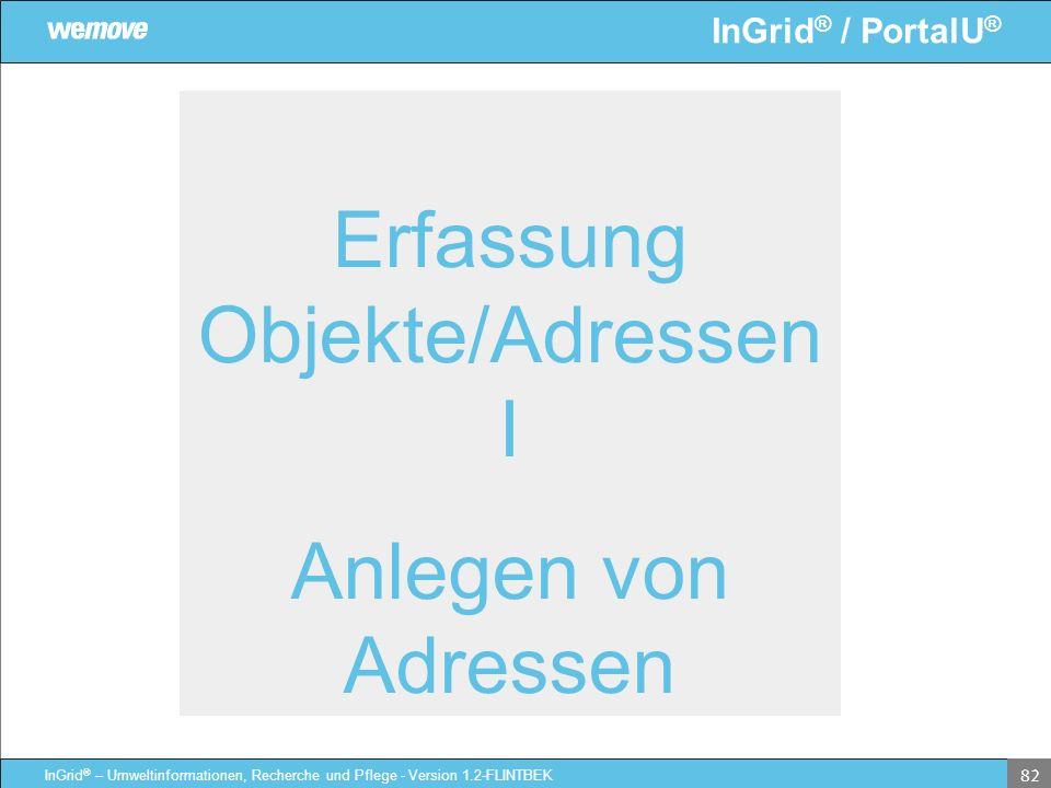 InGrid ® / PortalU ® InGrid ® – Umweltinformationen, Recherche und Pflege - Version 1.2-FLINTBEK 82 Erfassung Objekte/Adressen I Anlegen von Adressen