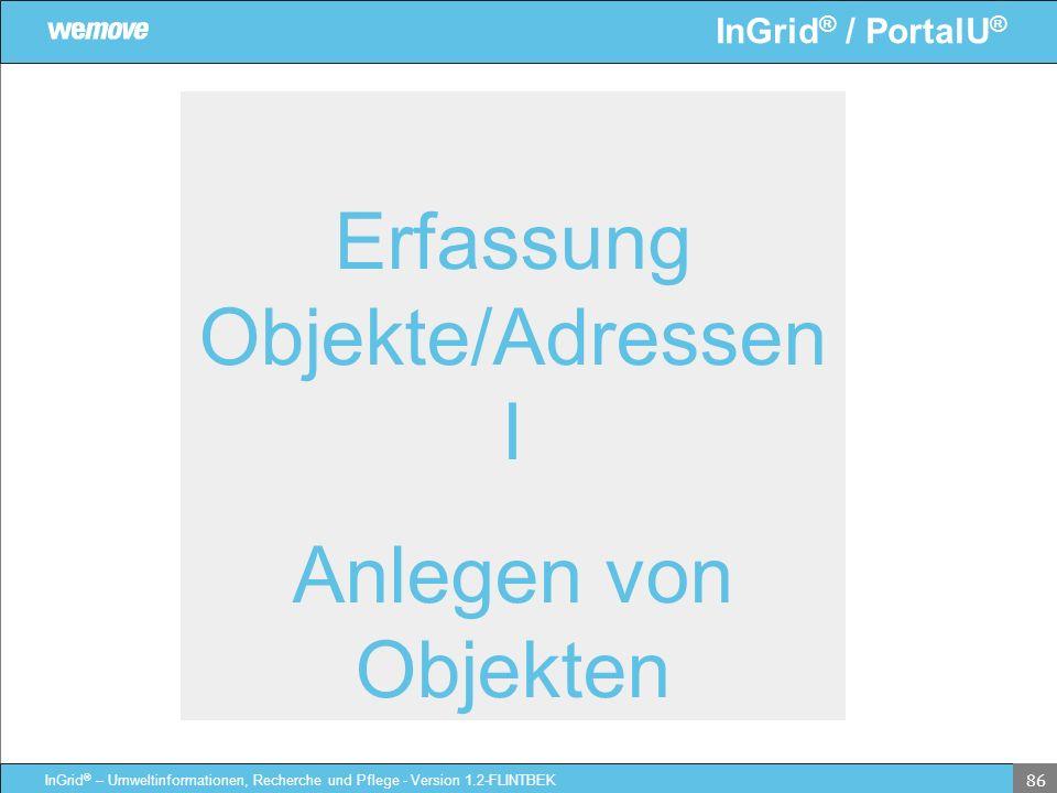 InGrid ® / PortalU ® InGrid ® – Umweltinformationen, Recherche und Pflege - Version 1.2-FLINTBEK 86 Erfassung Objekte/Adressen I Anlegen von Objekten