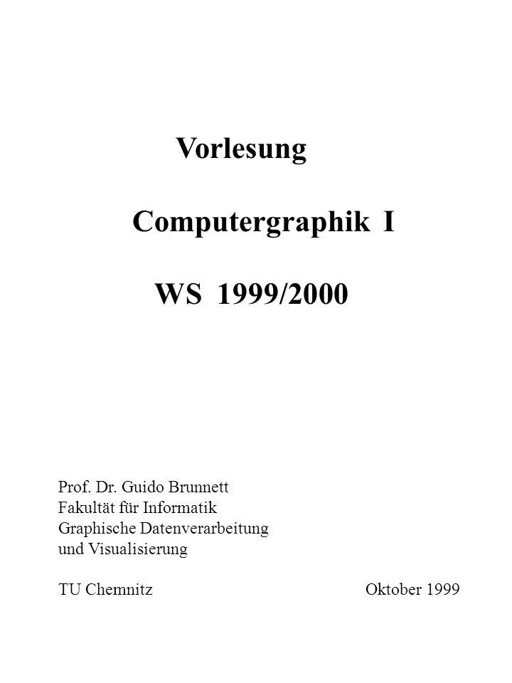 Vorlesung Computergraphik I WS 1999/2000 Prof. Dr. Guido Brunnett Fakultät für Informatik Graphische Datenverarbeitung und Visualisierung TU Chemnitz