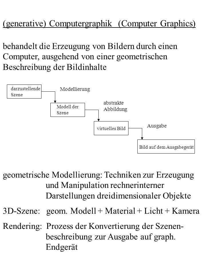 (generative) Computergraphik (Computer Graphics) behandelt die Erzeugung von Bildern durch einen Computer, ausgehend von einer geometrischen Beschreib