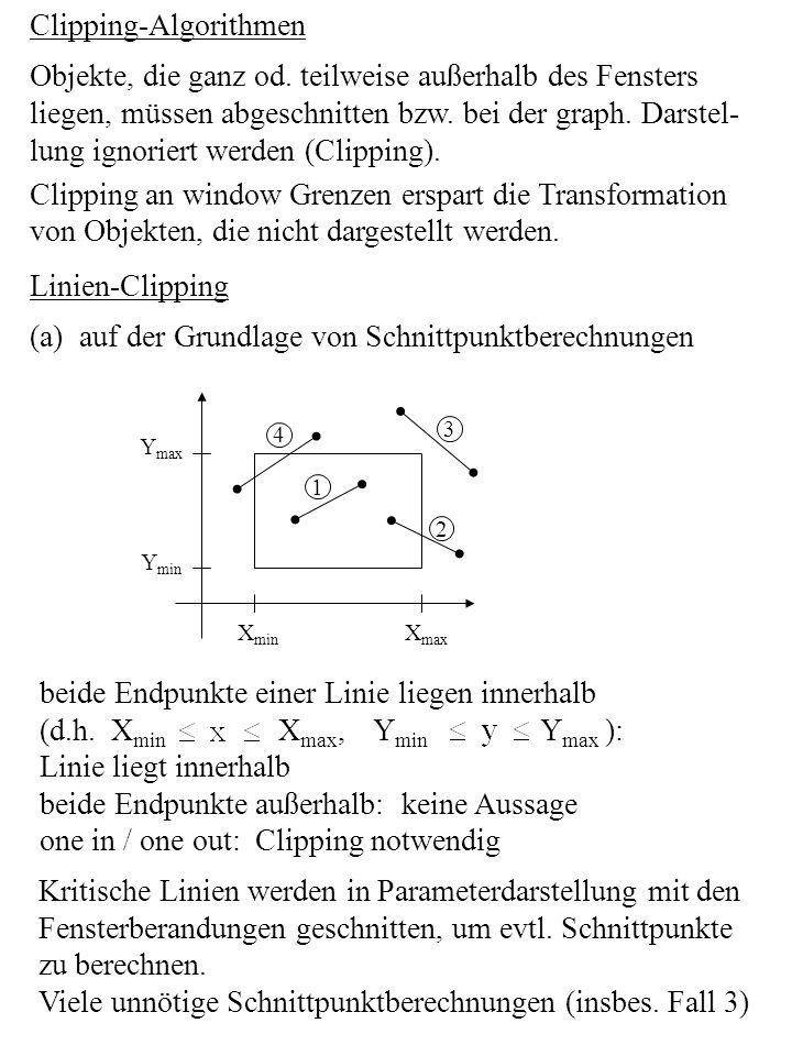 Clipping-Algorithmen Objekte, die ganz od. teilweise außerhalb des Fensters liegen, müssen abgeschnitten bzw. bei der graph. Darstel- lung ignoriert w