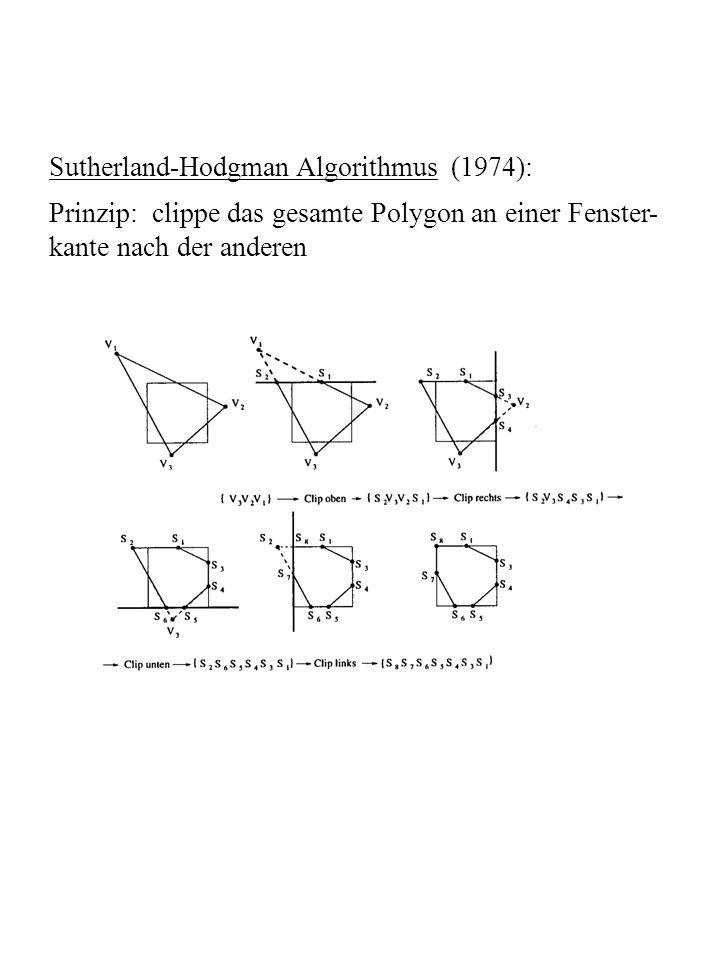 Sutherland-Hodgman Algorithmus (1974): Prinzip: clippe das gesamte Polygon an einer Fenster- kante nach der anderen