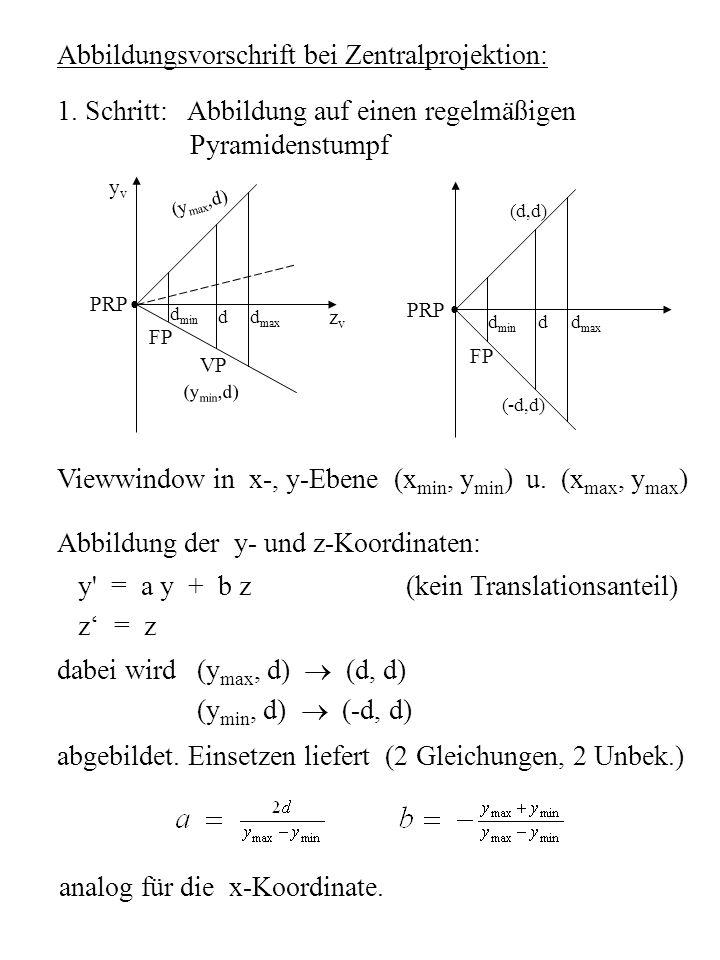 Abbildungsvorschrift bei Zentralprojektion: 1. Schritt: Abbildung auf einen regelmäßigen Pyramidenstumpf (y max,d) yvyv d max d zvzv FP VP d d min (d,