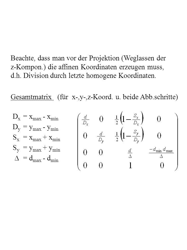 Beachte, dass man vor der Projektion (Weglassen der z-Kompon.) die affinen Koordinaten erzeugen muss, d.h. Division durch letzte homogene Koordinaten.