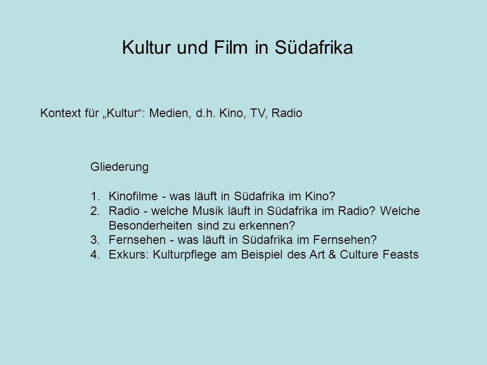 Kultur und Film in Südafrika Kontext für Kultur: Medien, d.h. Kino, TV, Radio Gliederung 1.Kinofilme - was läuft in Südafrika im Kino? 2.Radio - welch