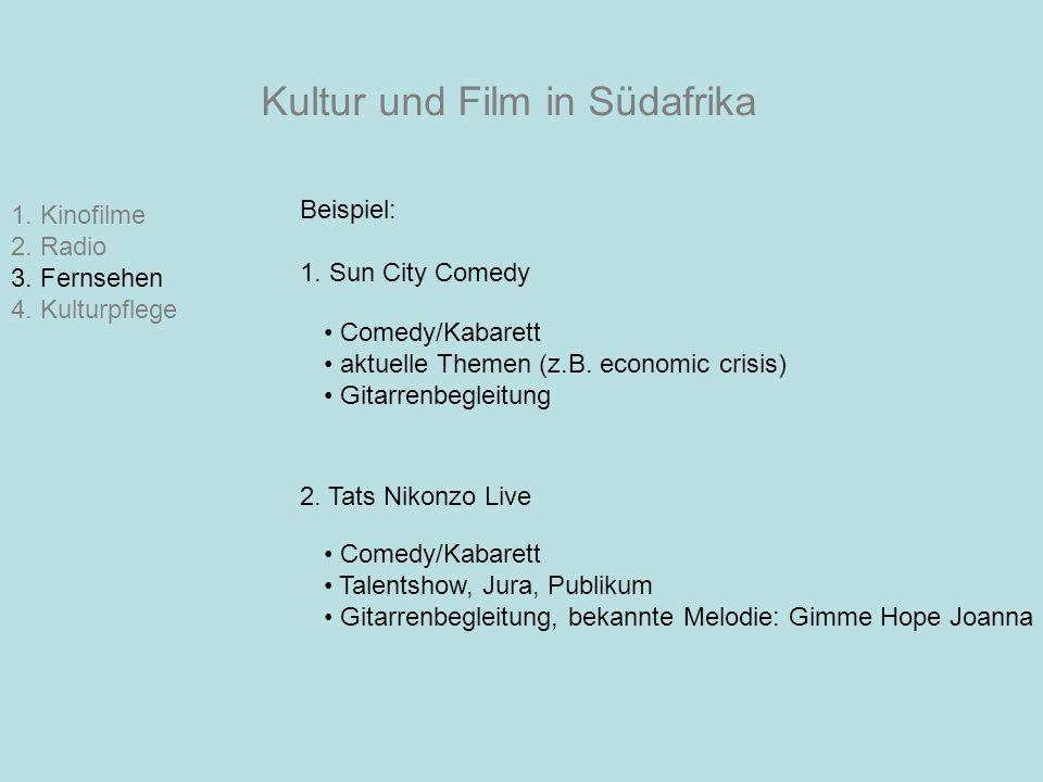 Kultur und Film in Südafrika 1. Kinofilme 2. Radio 3. Fernsehen 4. Kulturpflege Beispiel: 1. Sun City Comedy Comedy/Kabarett aktuelle Themen (z.B. eco