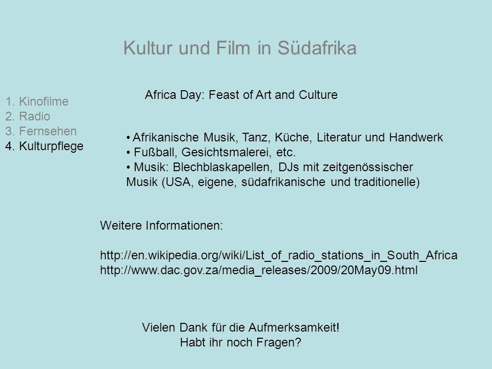 Kultur und Film in Südafrika 1. Kinofilme 2. Radio 3. Fernsehen 4. Kulturpflege Africa Day: Feast of Art and Culture Afrikanische Musik, Tanz, Küche,