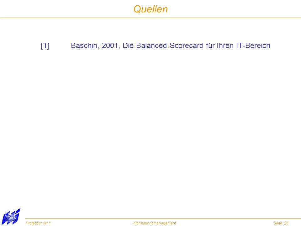 Professur WI IIInformationsmanagementSeite: 28 Quellen [1]Baschin, 2001, Die Balanced Scorecard für Ihren IT-Bereich