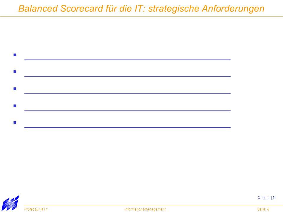 Professur WI IIInformationsmanagementSeite: 7 Balanced Scorecard für die IT: strategische Anforderungen Der IT-Bereich ist eine innovative Kraft für unser Unternehmen.
