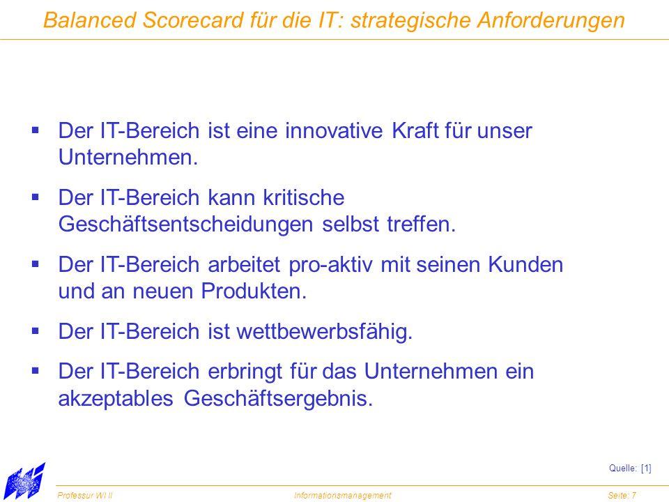 Professur WI IIInformationsmanagementSeite: 7 Balanced Scorecard für die IT: strategische Anforderungen Der IT-Bereich ist eine innovative Kraft für u