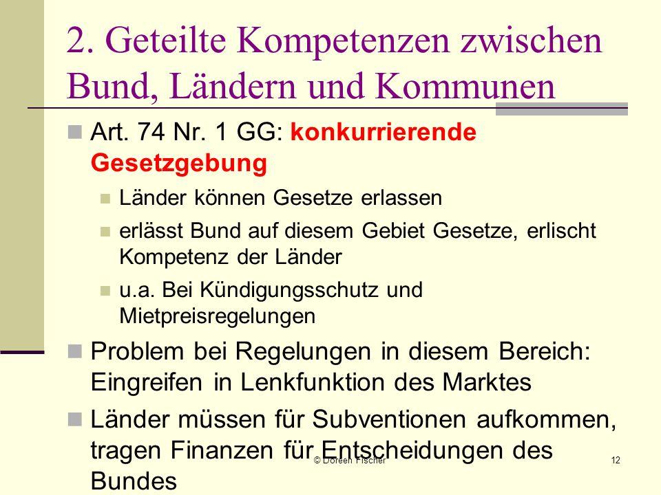 © Doreen Fischer12 2. Geteilte Kompetenzen zwischen Bund, Ländern und Kommunen Art. 74 Nr. 1 GG: konkurrierende Gesetzgebung Länder können Gesetze erl