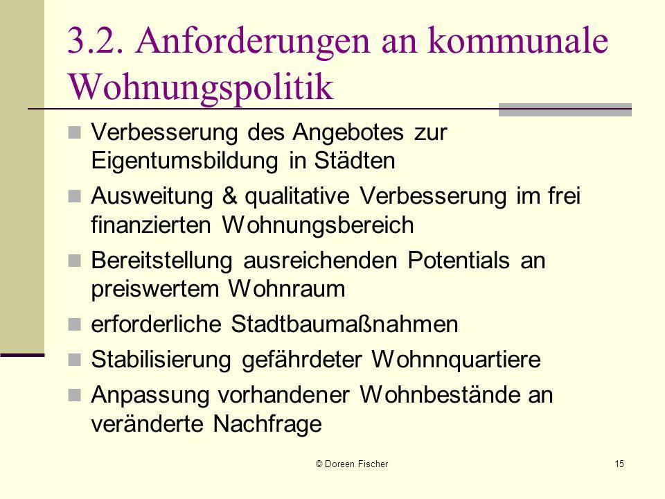 © Doreen Fischer15 3.2. Anforderungen an kommunale Wohnungspolitik Verbesserung des Angebotes zur Eigentumsbildung in Städten Ausweitung & qualitative