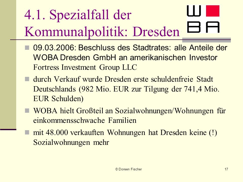 © Doreen Fischer17 4.1. Spezialfall der Kommunalpolitik: Dresden 09.03.2006: Beschluss des Stadtrates: alle Anteile der WOBA Dresden GmbH an amerikani