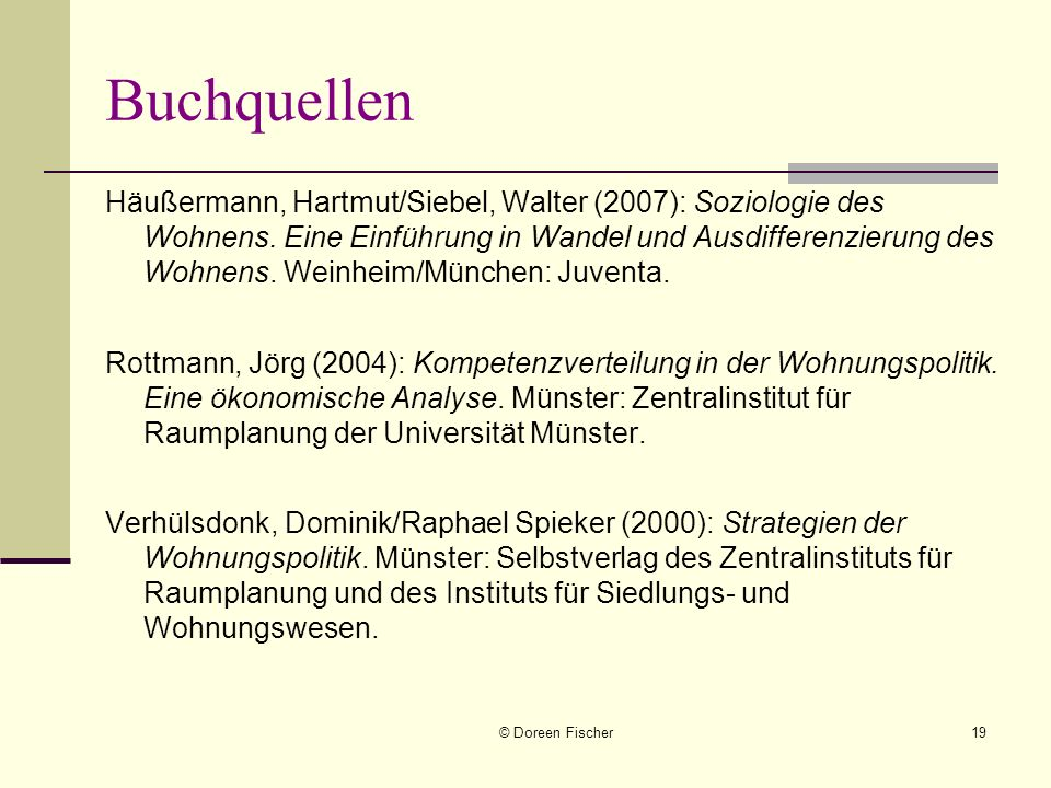 © Doreen Fischer19 Buchquellen Häußermann, Hartmut/Siebel, Walter (2007): Soziologie des Wohnens. Eine Einführung in Wandel und Ausdifferenzierung des