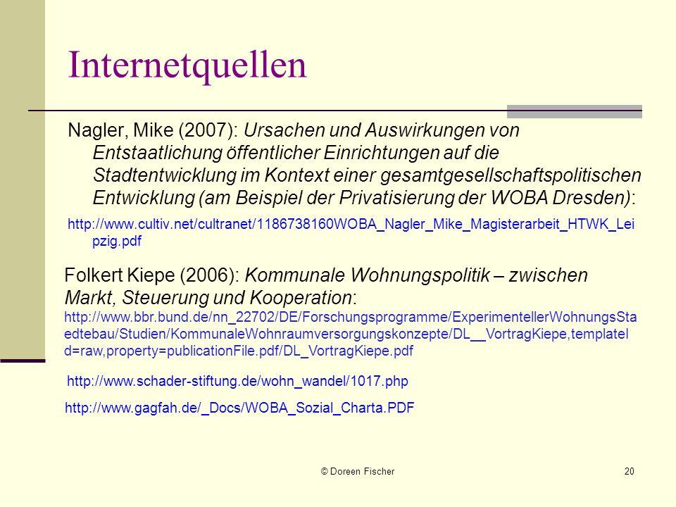 © Doreen Fischer20 Internetquellen Nagler, Mike (2007): Ursachen und Auswirkungen von Entstaatlichung öffentlicher Einrichtungen auf die Stadtentwickl