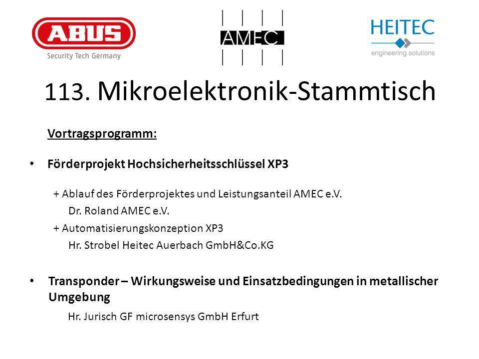 113. Mikroelektronik-Stammtisch Vortragsprogramm: Förderprojekt Hochsicherheitsschlüssel XP3 + Ablauf des Förderprojektes und Leistungsanteil AMEC e.V