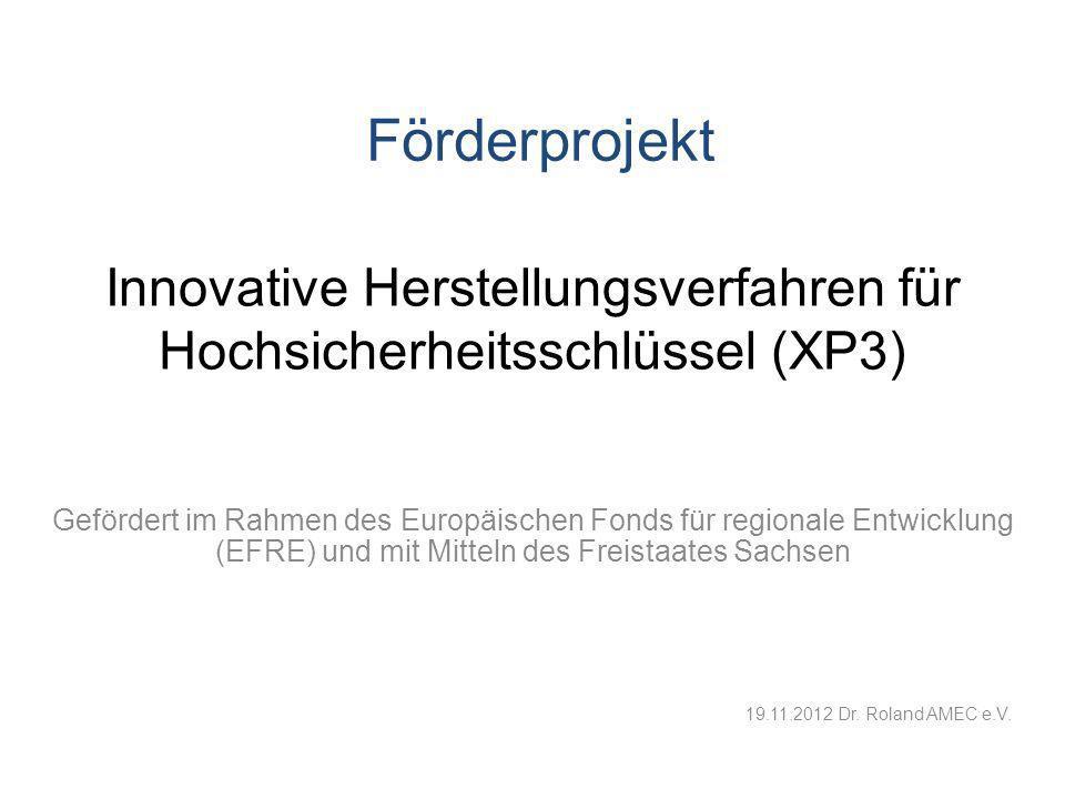 Innovative Herstellungsverfahren für Hochsicherheitsschlüssel (XP3) Gefördert im Rahmen des Europäischen Fonds für regionale Entwicklung (EFRE) und mi
