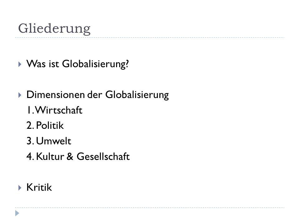 Gliederung Was ist Globalisierung. Dimensionen der Globalisierung 1.