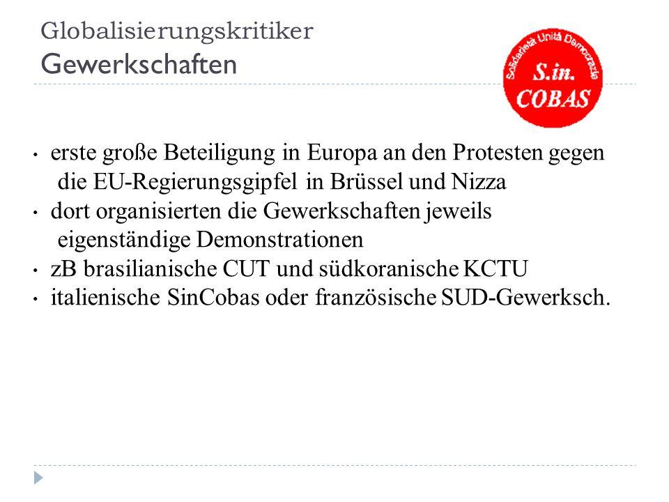 Globalisierungskritiker Gewerkschaften erste große Beteiligung in Europa an den Protesten gegen die EU-Regierungsgipfel in Brüssel und Nizza dort organisierten die Gewerkschaften jeweils eigenständige Demonstrationen zB brasilianische CUT und südkoranische KCTU italienische SinCobas oder französische SUD-Gewerksch.