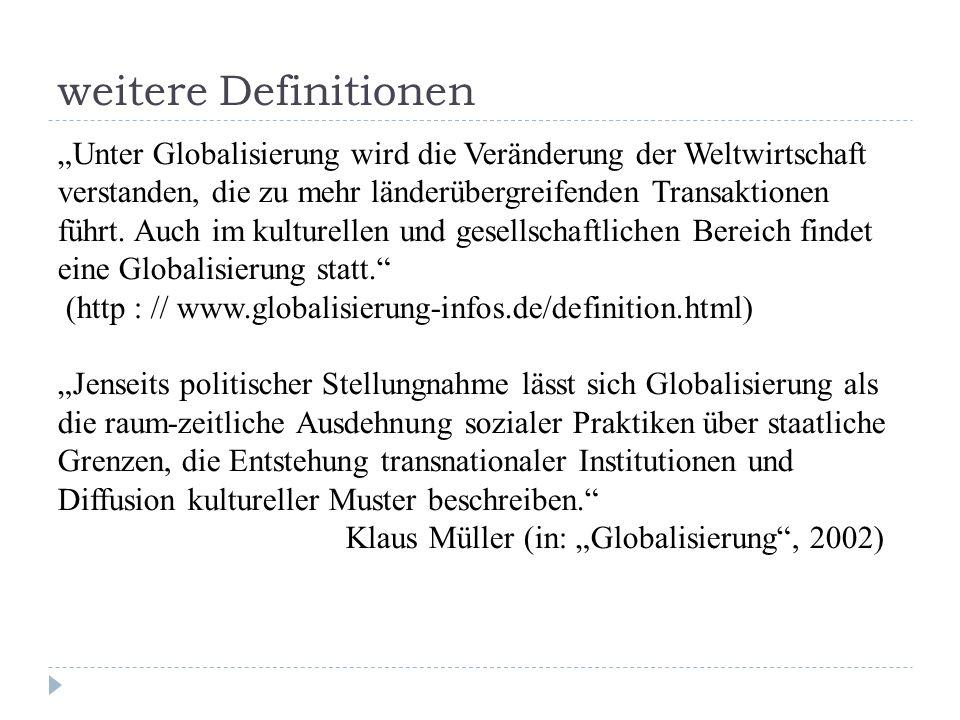 weitere Definitionen Unter Globalisierung wird die Veränderung der Weltwirtschaft verstanden, die zu mehr länderübergreifenden Transaktionen führt.