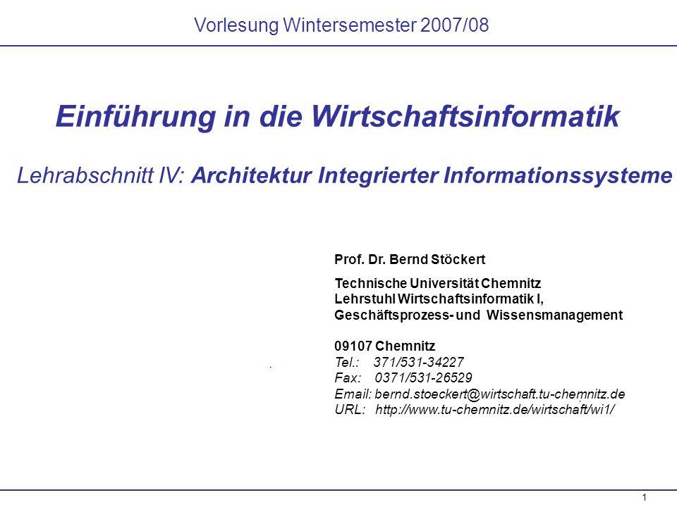 1 Vorlesung Wintersemester 2007/08 Einführung in die Wirtschaftsinformatik Lehrabschnitt IV: Architektur Integrierter Informationssysteme Prof. Dr. Be