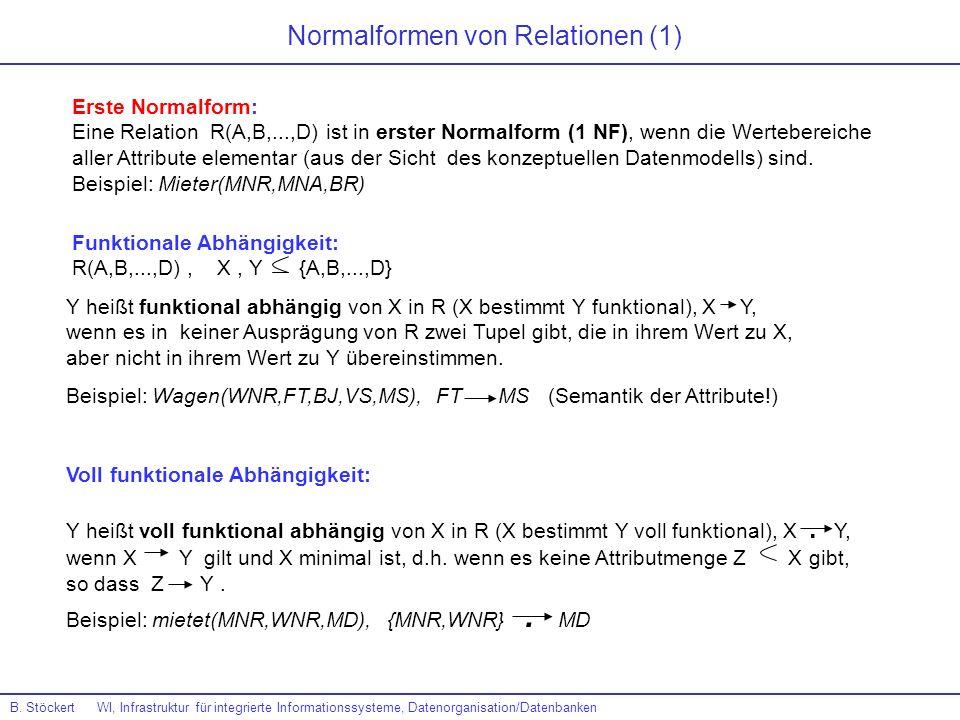 Normalformen von Relationen (1) Erste Normalform: Eine Relation R(A,B,...,D) ist in erster Normalform (1 NF), wenn die Wertebereiche aller Attribute e
