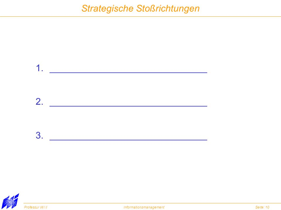 Professur WI IIInformationsmanagementSeite: 10 Strategische Stoßrichtungen 1.______________________________ 2.______________________________ 3._______