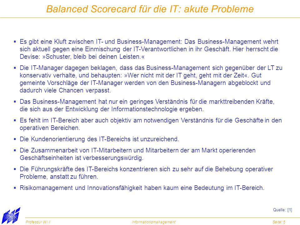 Professur WI IIInformationsmanagementSeite: 5 Balanced Scorecard für die IT: akute Probleme Es gibt eine Kluft zwischen IT- und Business-Management: D