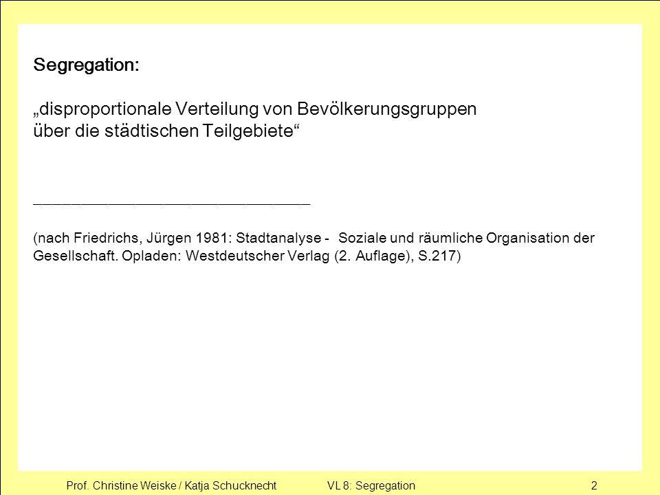Prof. Christine Weiske / Katja Schucknecht VL 8: Segregation2 Segregation: disproportionale Verteilung von Bevölkerungsgruppen über die städtischen Te