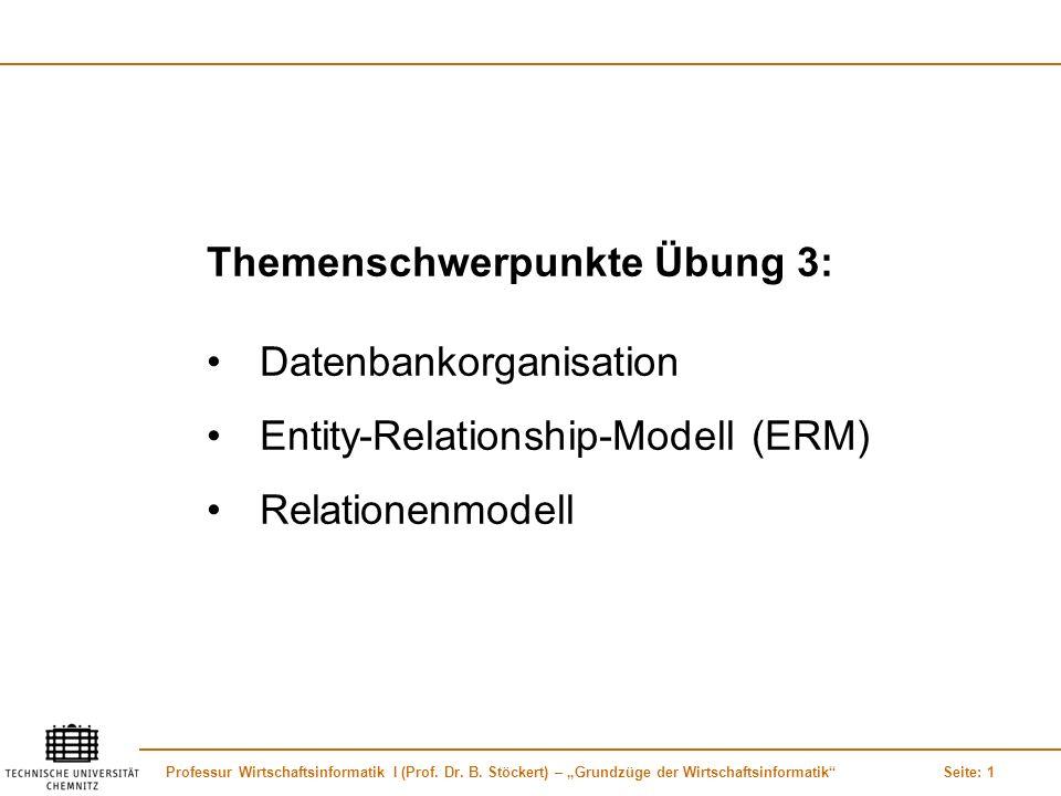 Professur Wirtschaftsinformatik I (Prof. Dr. B. Stöckert) – Grundzüge der WirtschaftsinformatikSeite: 1 Themenschwerpunkte Übung 3: Datenbankorganisat