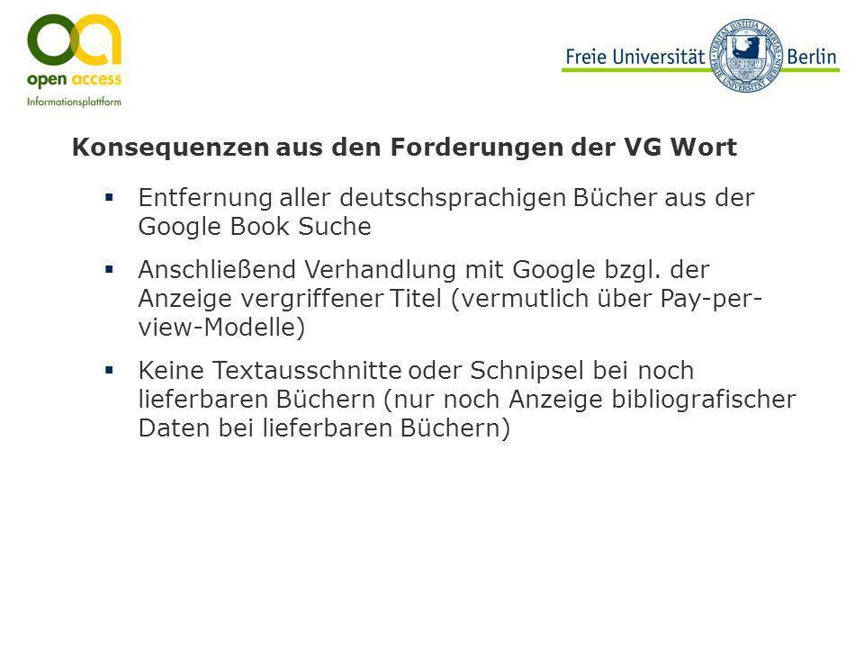 Konsequenzen aus den Forderungen der VG Wort Entfernung aller deutschsprachigen Bücher aus der Google Book Suche Anschließend Verhandlung mit Google b
