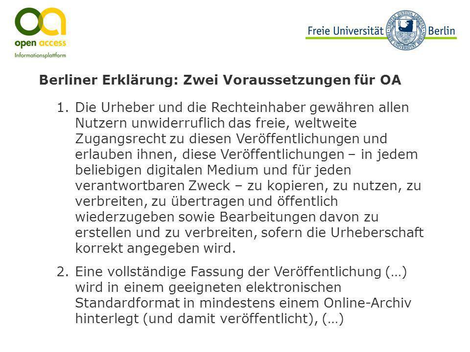 Berliner Erklärung: Zwei Voraussetzungen für OA 1.Die Urheber und die Rechteinhaber gewähren allen Nutzern unwiderruflich das freie, weltweite Zugangs