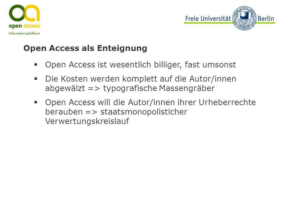 Open Access als Enteignung Open Access ist wesentlich billiger, fast umsonst Die Kosten werden komplett auf die Autor/innen abgewälzt => typografische