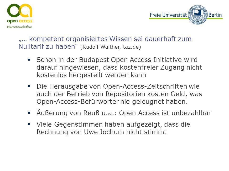 … kompetent organisiertes Wissen sei dauerhaft zum Nulltarif zu haben (Rudolf Walther, taz.de) Schon in der Budapest Open Access Initiative wird darau