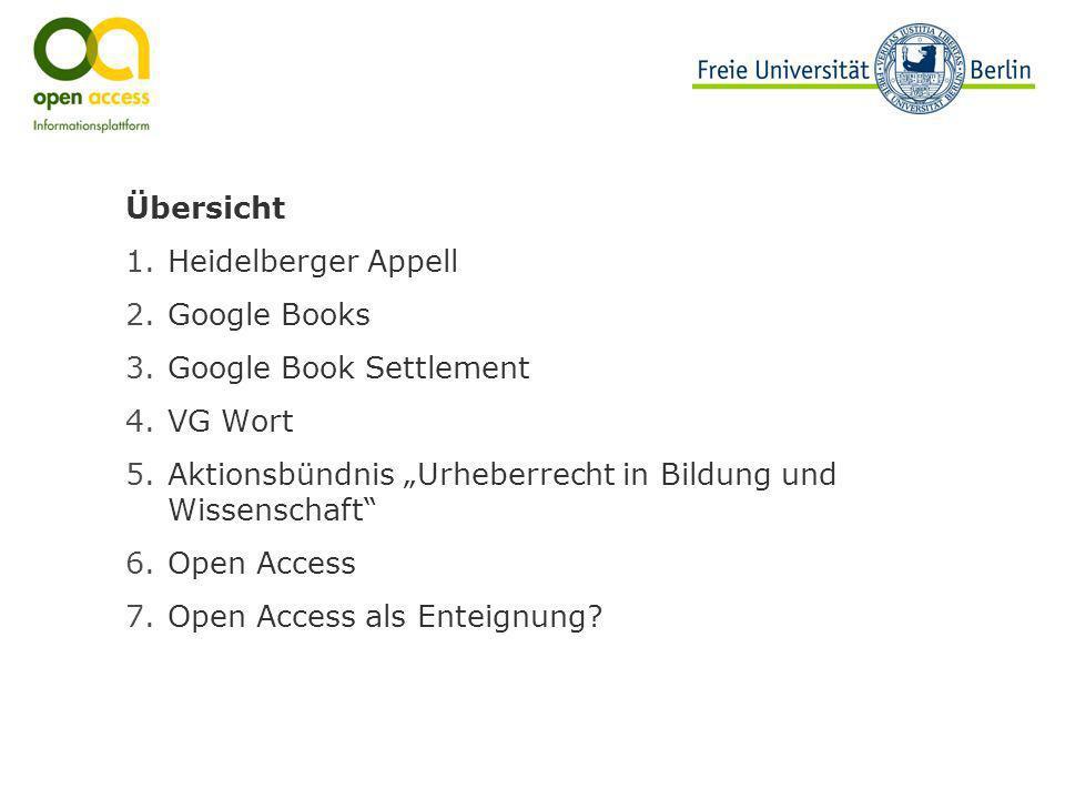 Übersicht 1.Heidelberger Appell 2.Google Books 3.Google Book Settlement 4.VG Wort 5.Aktionsbündnis Urheberrecht in Bildung und Wissenschaft 6.Open Acc