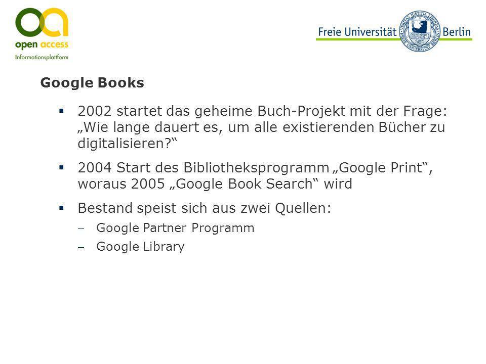 Google Books 2002 startet das geheime Buch-Projekt mit der Frage: Wie lange dauert es, um alle existierenden Bücher zu digitalisieren? 2004 Start des