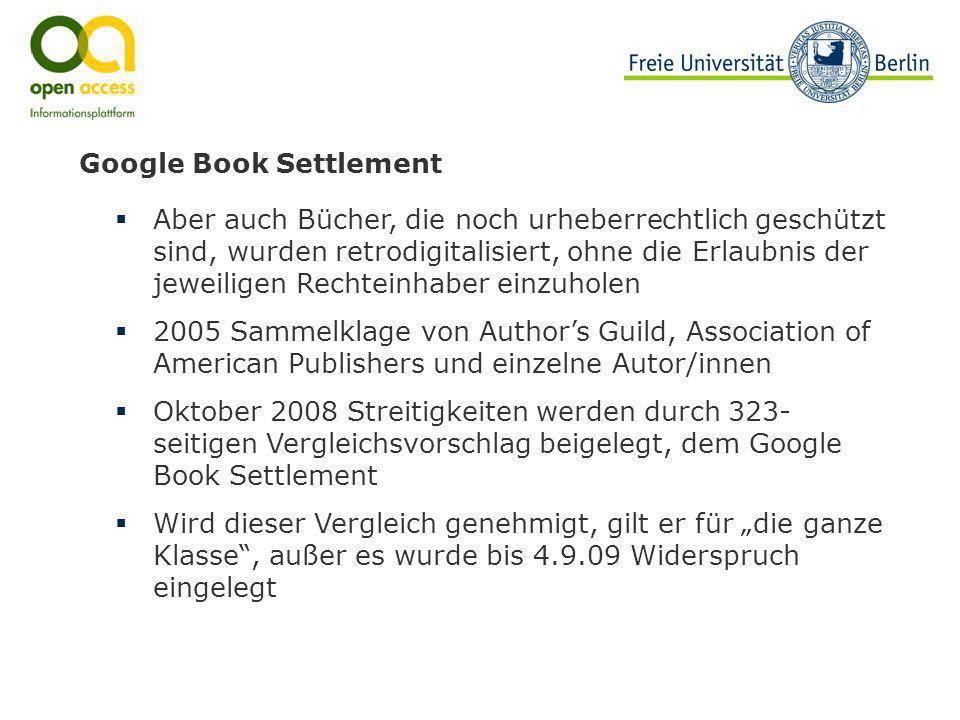 Google Book Settlement Aber auch Bücher, die noch urheberrechtlich geschützt sind, wurden retrodigitalisiert, ohne die Erlaubnis der jeweiligen Rechte