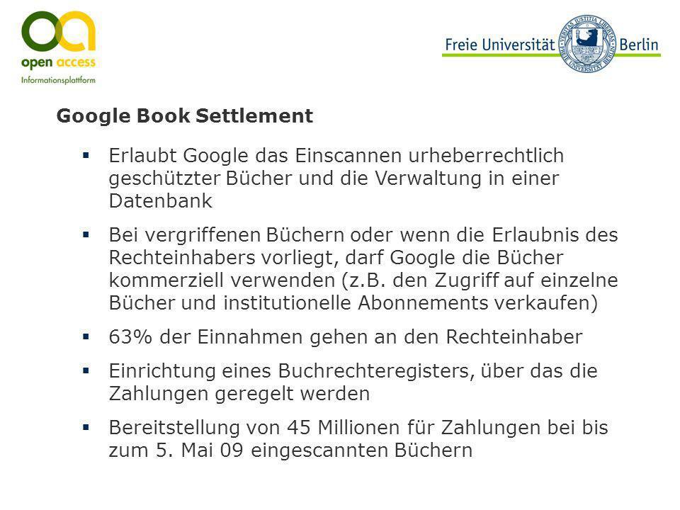 Google Book Settlement Erlaubt Google das Einscannen urheberrechtlich geschützter Bücher und die Verwaltung in einer Datenbank Bei vergriffenen Bücher